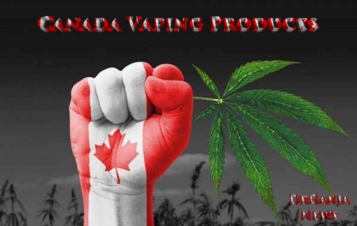 Canada Vaping Products DrGanja News
